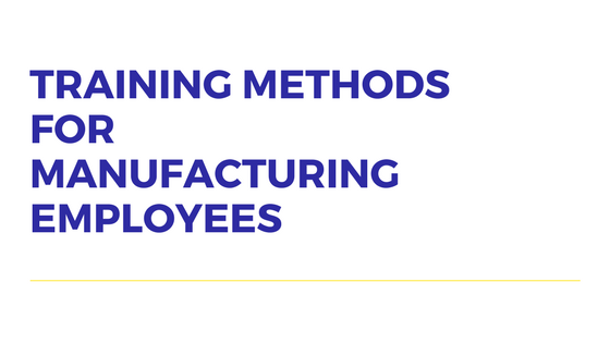 Training Methods for Manufacturing Employees